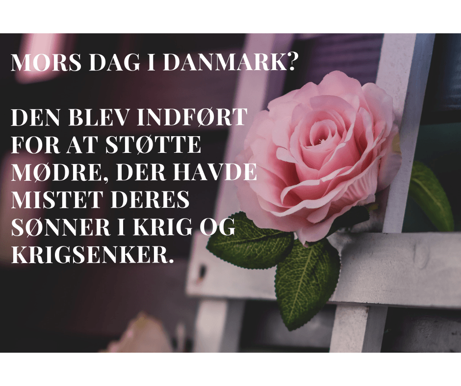Mors Dag - Den blev indført for at støtte mødre, der havde mistet deres sønner i krig og krigsenker.
