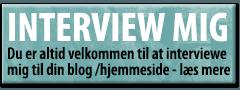 Interview mig - Du er altid velkommen til at interviewe mig til din hjemmeside, blog mm. Klik og læs mere.