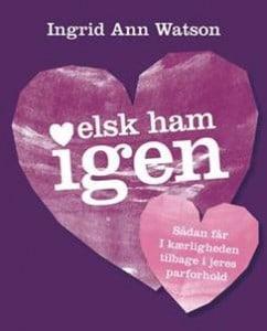 """Vind bogen """"Elsk ham igen"""" af parterapeut Ingrid Ann Watson"""